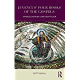 Juvencus' Four Books of the Gospels: Evangeliorum Libri Quattuor (Routledge Later Latin Poetry)