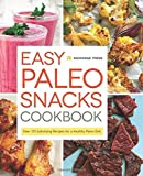 Easy Paleo Snacks Cookbook: Over 125 Satisfying Recipes for a Healthy Paleo Diet Hardcover ¨C July 7, 2014