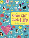 The Smart Girl's Guide to Life (Smart Girls Guides)
