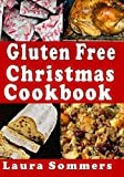 Gluten Free Christmas Cookbook: Recipes for a Wheat Free Holiday Season: Volume 5 (Gluten-Free Cooking)