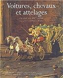 Voitures, chevaux et attelages. Du XVIème au XIXème siècle