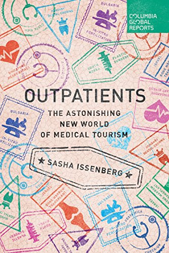 Outpatients: The Astonishing New World of Medical Tourism (English Edition)