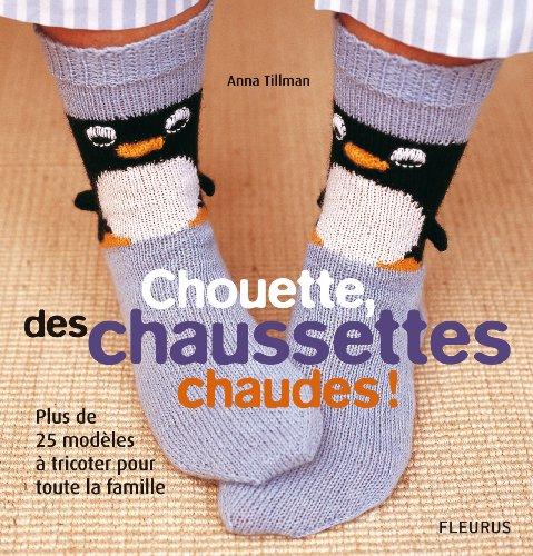 Chouette, des chaussettes chaudes ! : Plus de 25 modèles à tricoter pour toute la famille