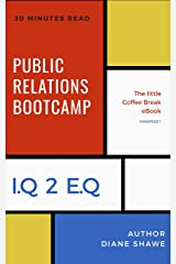 Public Relations Bootcamp Mindfeed 1: The little coffee break ebook from IQ 2 EQ (The Littel Coffee Break ebook from IQ 2 EQ) Kindle Edition