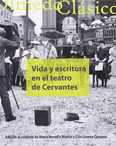 VIDA Y ESCRITURA EN EL TEATRO DE CERVANTES (8) por Luis Gomez Canseco