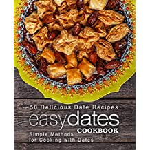 Easy Dates Cookbook: 50 Delicious Date Recipes; Simple Methods for Cooking with Dates (English Edition)