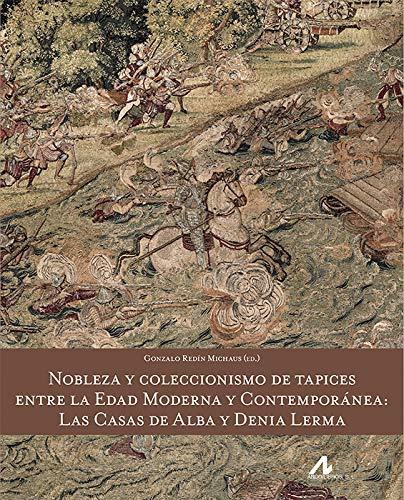 Nobleza y coleccionismo de tapices entre la Edad Moderna y Contemporánea: las casas de Alba y Denia Lerma (Arte y Forma) por Gonzalo Redín Michaus