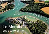 Le Morbihan entre terre et mer : Vue aérienne du Morbihan. Calendrier mural A3 horizontal 2016