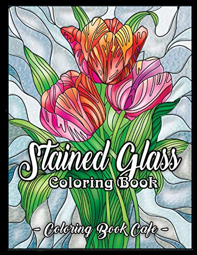 Stained Glass Coloring Book: An Adult Coloring Book Featuring Beautiful Stained Glass Flower Designs for Stress Relief and Relaxation -