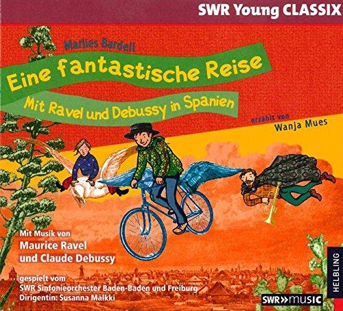 Eine fantastische Reise - Mit Ravel und Debussy in Spanien: erzählt von Wanja Mues, gespielt vom SWR Sinfonieorchester Baden-Baden und Freiburg
