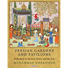 Persian Gardens and Pavilions: Reflections in History, Poetry and the Arts (International Library of Iranian Studies)