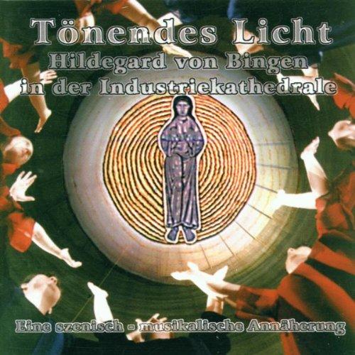 Tönendes Licht (Hildegard von Bingen in der Industriekathedrale)