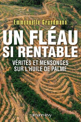 Un fléau si rentable : Vérités et mensonges sur l'huile de palme (Sciences Humaines et Essais) par Emmanuelle Grundmann