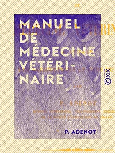 Manuel de médecine vétérinaire: À l'usage des agriculteurs et gens du monde (French Edition)