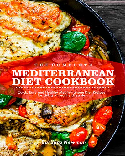 The Complete Mediterranean Diet Cookbook: Quick, Easy & Healthy Mediterranean Diet Recipes for Living A Healthy Lifestyle (English Edition)