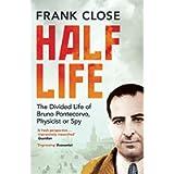 Half Life: The Divided Life of Bruno Pontecorvo, Physicist or Spy: The Divided Life of Bruno Potecorvo, Physicist and…