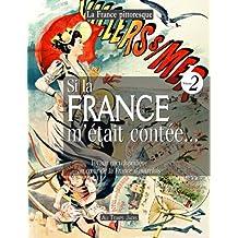 Si la France m'était contée... Voyage encyclopédique au coeur de la France d'autrefois. Volume 2: Histoire, traditions, fêtes, légendes, coutumes, ... personnages, arts, industries, faune, flore