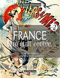 Si la France m'était contée. Voyage encyclopédique au coeur de la France d'autrefois. Volume 2: Histoire, traditions, fêtes, légendes, coutumes. personnages, arts, industries, faune, flore
