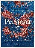 Persiana: Recettes parfumées des confins de l'Orient