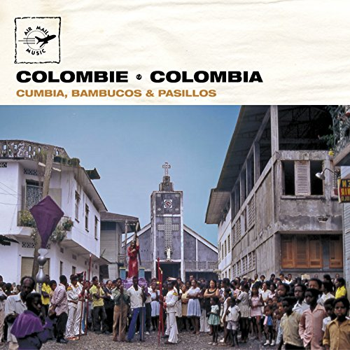 Colombie - Colombia: Cumbia, Bambucos & Pasillos (Air Mail Music Collection)