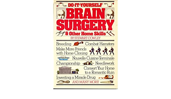 Do it yourself brain surgery other home skills amazon do it yourself brain surgery other home skills amazon stewart cowley 9780891042648 books solutioingenieria Images