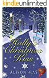 Holly's Christmas Kiss: Learn to love Christmas all over again with this fun, feel good read (Christmas Kisses Book 1)