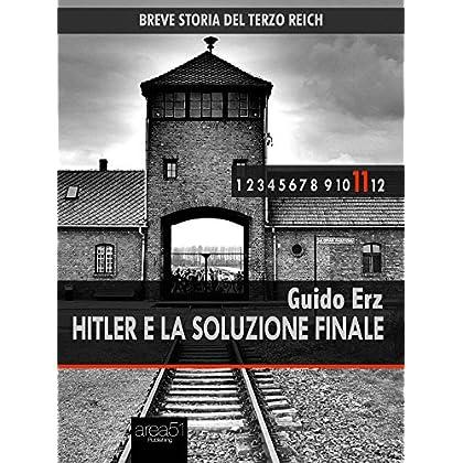 Breve Storia Del Terzo Reich Vol. 11: Hitler E La Soluzione Finale