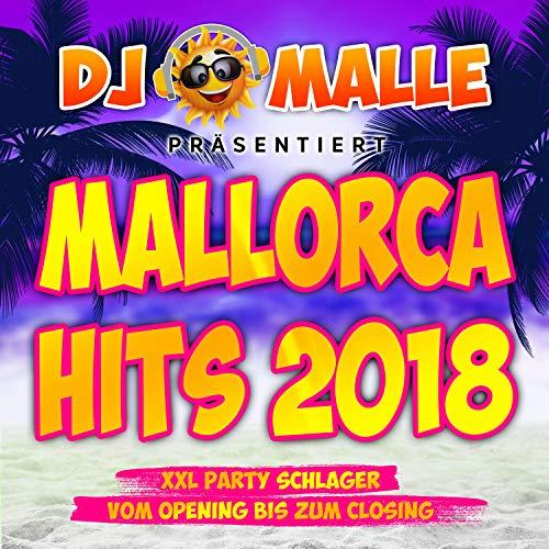 DJ Malle präsentiert Mallorca Hits 2018 - XXL Party Schlager vom Opeing bis zum Closing [Explicit]