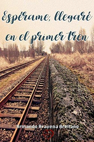 Espérame, llegaré en el primer tren. (Spanish Edition)