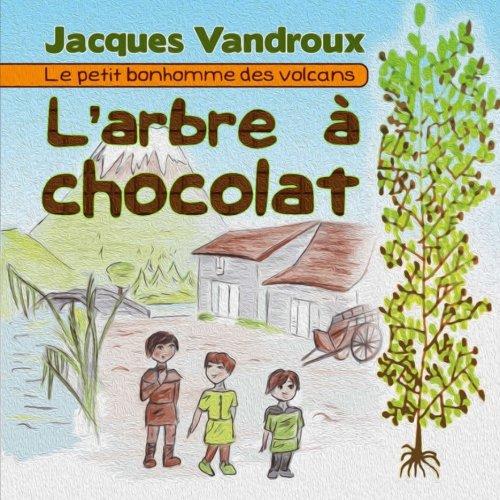 L'arbre a chocolat: Le petit bonhomme des volcans