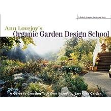 Ann Lovejoy's Organic Garden Design School: A Guide for Creating Your Own Beautiful, Easy-Care Garden (Rodale Organic Gardening Books)