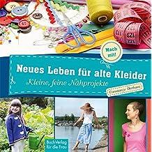 Neues Leben für alte Kleider: Kleine, feine Nähprojekte (Mach mit!)