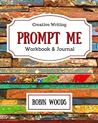Prompt Me: Creative Writing Journal & Workbook (Prompt Me Series, Band 1)