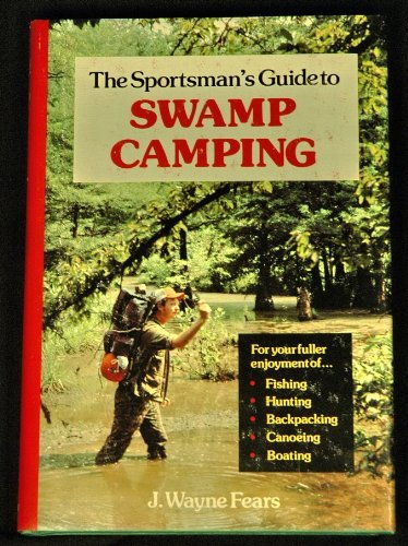 Sportsman's Guide to Swamp Camping by Wayne J. Fears (1979-06-01)