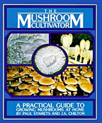 The Mushroom Cultivator: A Practical Guide for Growing Mushrooms at Home