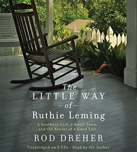 The Little Way of Ruthie Leming: A Southern Girl, a Small Town, and the Secret of a Good Life by Rod Dreher (2013-04-16)