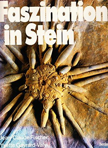 Faszination in Stein. Die schnsten Fossilien in Farbe by Fischer, Jean-Claud...
