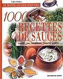 1000 recettes de sauces - Coulis, jus, bouillons, fumets, gelées...