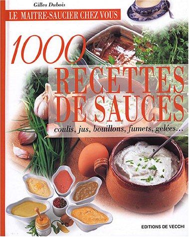 1000 recettes de sauces : Coulis, jus, bouillons, fumets, gelées.