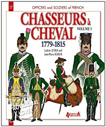 Chasseurs À Cheval 17791815, Volume 1 (Officers and Soldiers)