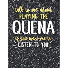 Funny Quena Notebook Journal - Talk to Me About Playing the Quena - 7.44x9.69 Composition Book College Ruled: Cute Gift for Quena Players Practice ... Music Students Instrument Band Class Notepad