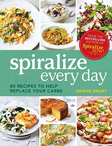 spiralize-everyday-80-recipes-to-help-replace-your-carbs