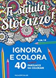 Scarica Libro Ti saluta stocazzo Ignora e colora 40 nuove parolacce da colorare (PDF,EPUB,MOBI) Online Italiano Gratis