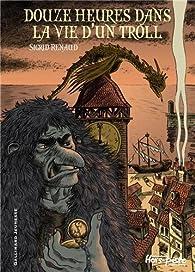 Douze heures dans la vie d'un troll par Sigrid Renaud