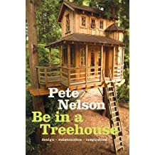 The Ultimate Treehouse: Design / Construction / Inspiration