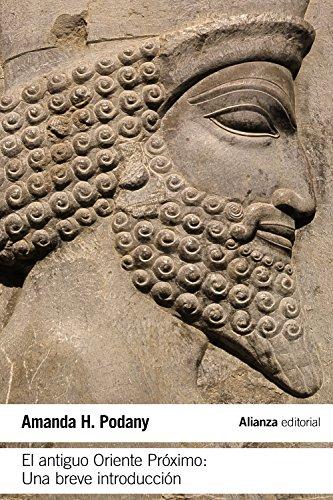 El antiguo Oriente Próximo: Una breve introducción (El Libro De Bolsillo - Historia) por Amanda H. Podany
