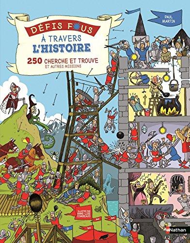Défis fous à travers l'Histoire : 250 cherche et trouve et autres missions par Paul Martin