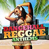 Dancehall Reggae Anthems [Explicit]