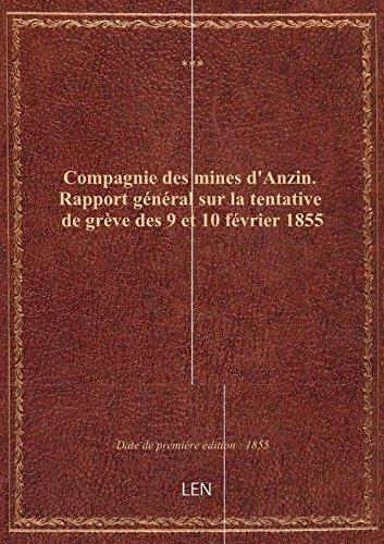 Compagnie des mines d'Anzin. Rapport gnral sur la tentative de grve des 9 et 10 fvrier 1855