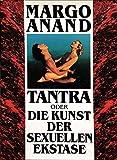 Tantra oder Die Kunst der sexuellen Ekstase,Margo Anand Naslednikov. Aus dem Amerikanischen übertragen von Karin Petersen - Margo Anand